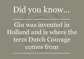 Gin was invented in Holland and is where the term Dutch Courage comes from